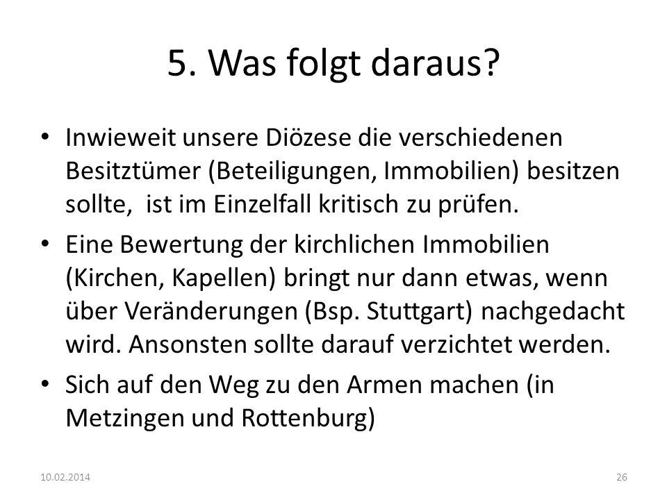 5. Was folgt daraus? Inwieweit unsere Diözese die verschiedenen Besitztümer (Beteiligungen, Immobilien) besitzen sollte, ist im Einzelfall kritisch zu