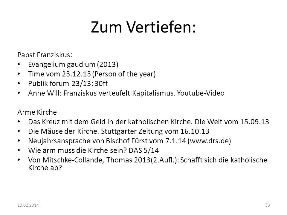 Zum Vertiefen: Papst Franziskus: Evangelium gaudium (2013) Time vom 23.12.13 (Person of the year) Publik forum 23/13: 30ff Anne Will: Franziskus verte