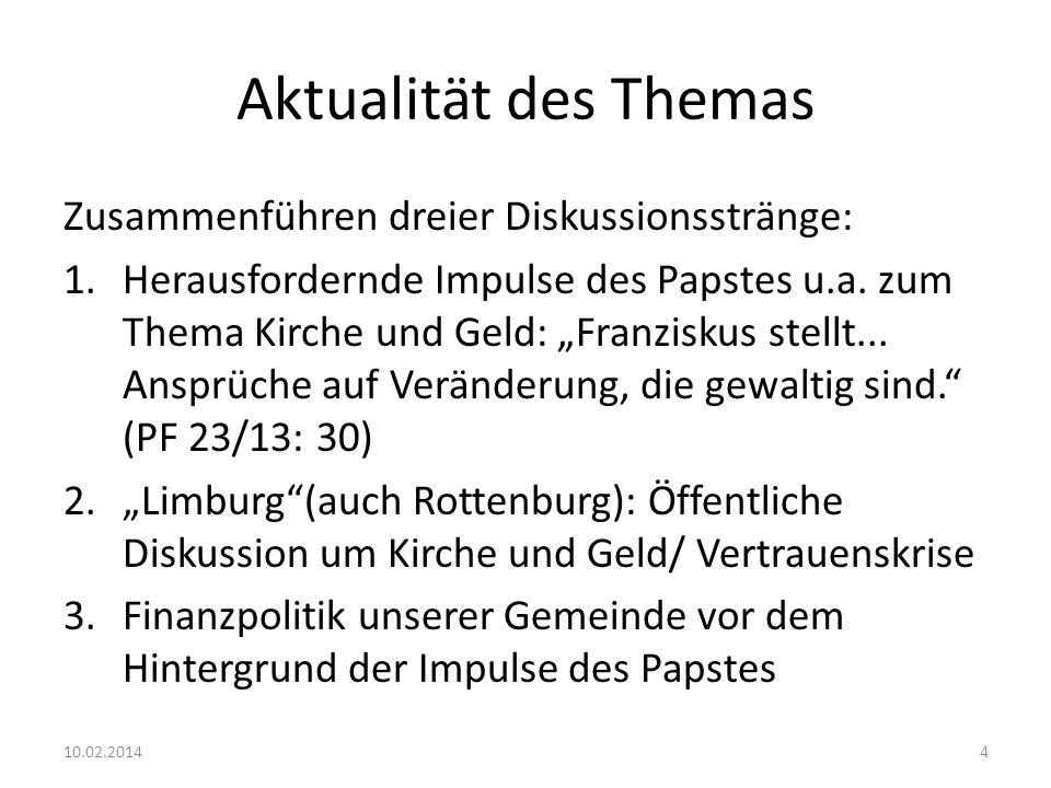 Aktualität des Themas Zusammenführen dreier Diskussionsstränge: 1.Herausfordernde Impulse des Papstes u.a. zum Thema Kirche und Geld: Franziskus stell