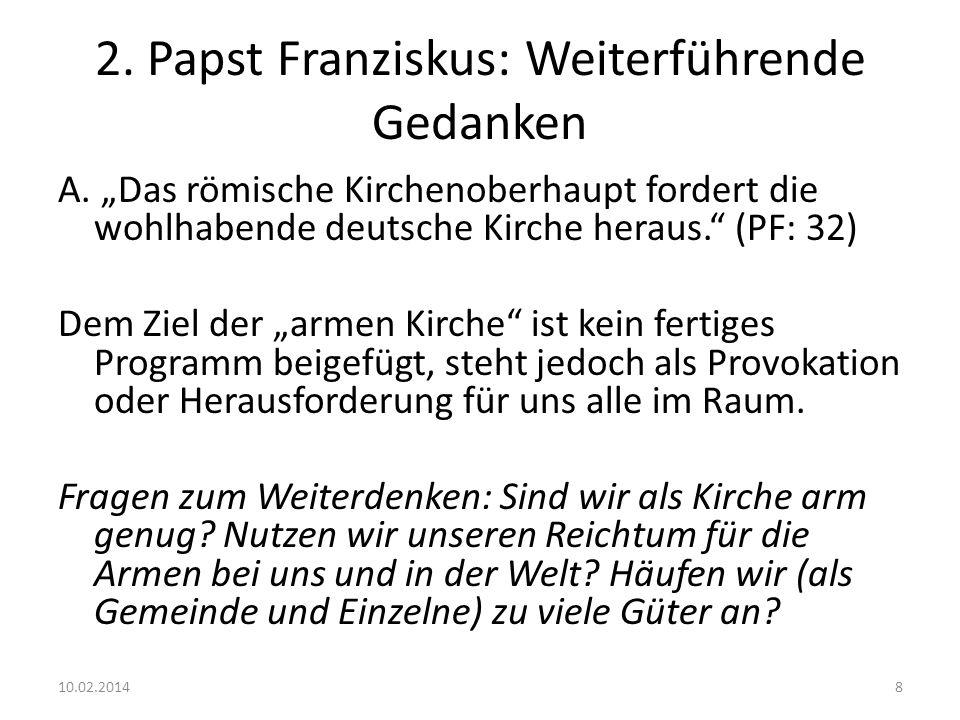 2. Papst Franziskus: Weiterführende Gedanken A. Das römische Kirchenoberhaupt fordert die wohlhabende deutsche Kirche heraus. (PF: 32) Dem Ziel der ar