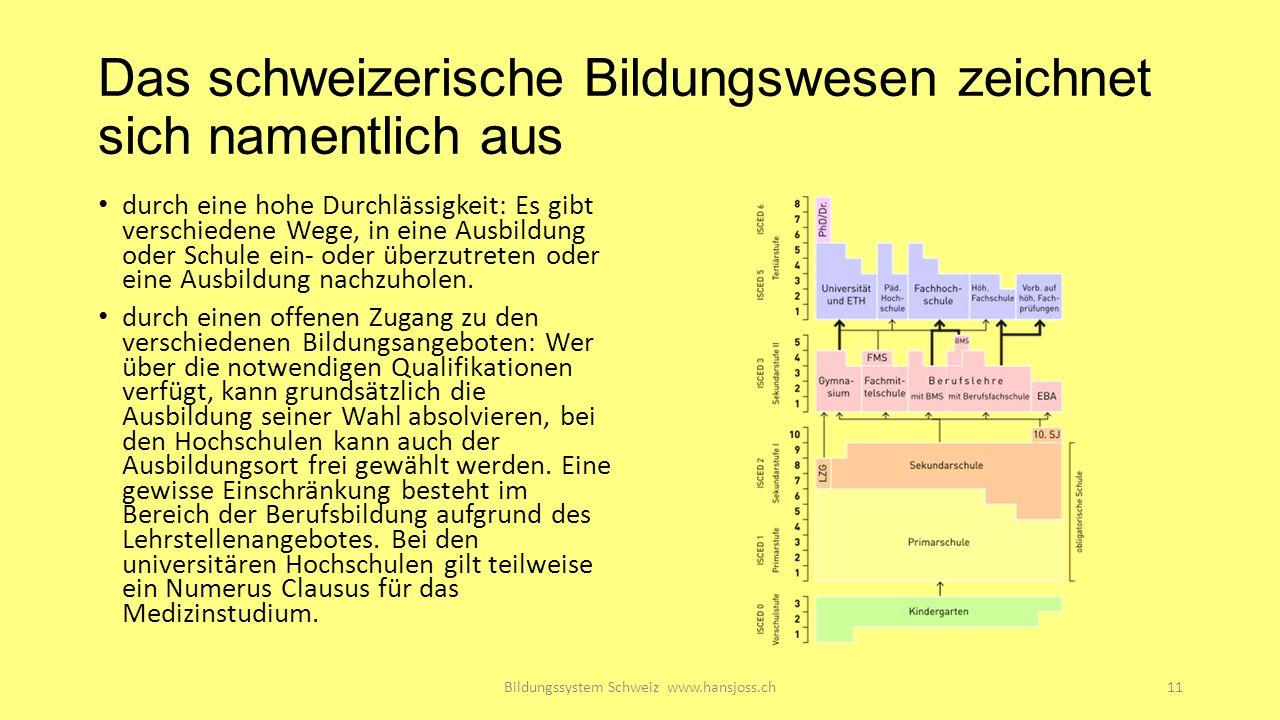 Das schweizerische Bildungswesen zeichnet sich namentlich aus durch eine hohe Durchlässigkeit: Es gibt verschiedene Wege, in eine Ausbildung oder Schule ein- oder überzutreten oder eine Ausbildung nachzuholen.