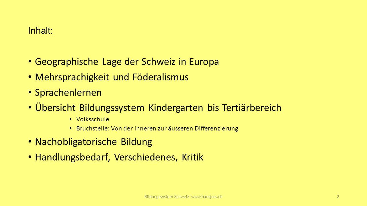 Inhalt: Geographische Lage der Schweiz in Europa Mehrsprachigkeit und Föderalismus Sprachenlernen Übersicht Bildungssystem Kindergarten bis Tertiärber