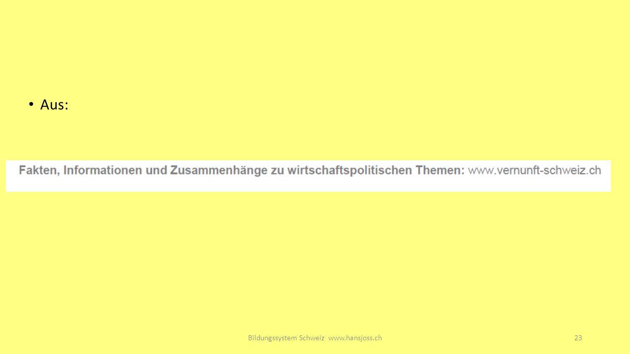 Bildungssystem Schweiz www.hansjoss.ch23 Aus: