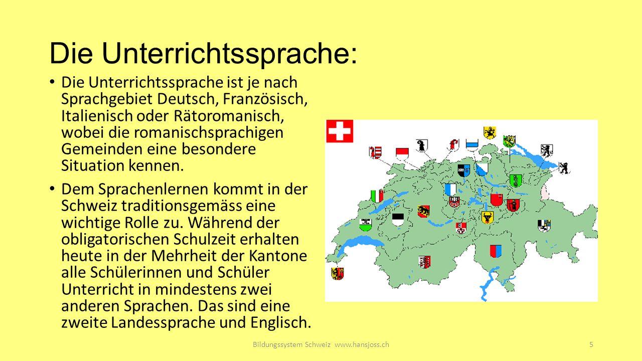Die Unterrichtssprache: Die Unterrichtssprache ist je nach Sprachgebiet Deutsch, Französisch, Italienisch oder Rätoromanisch, wobei die romanischsprachigen Gemeinden eine besondere Situation kennen.