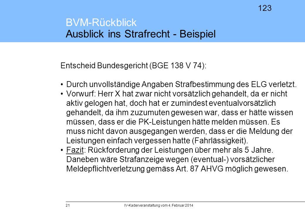 123 BVM-Rückblick Ausblick ins Strafrecht - Beispiel IV-Kaderveranstaltung vom 4. Februar 201421 Entscheid Bundesgericht (BGE 138 V 74): Durch unvolls