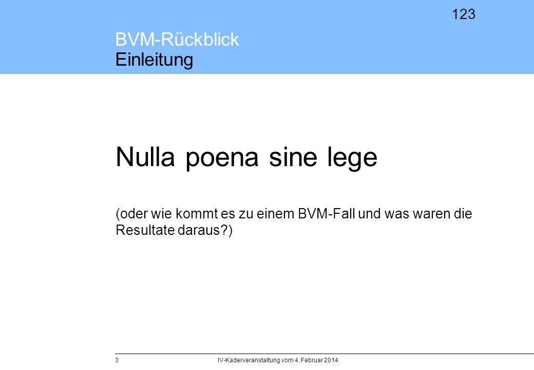 123 BVM-Rückblick Einleitung Nulla poena sine lege (oder wie kommt es zu einem BVM-Fall und was waren die Resultate daraus?) IV-Kaderveranstaltung vom