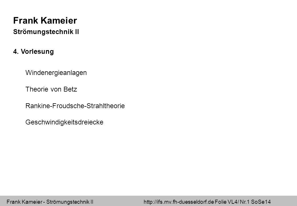 Frank Kameier - Strömungstechnik II http://ifs.mv.fh-duesseldorf.de Folie VL4/ Nr.1 SoSe14 Frank Kameier Strömungstechnik II 4. Vorlesung Windenergiea