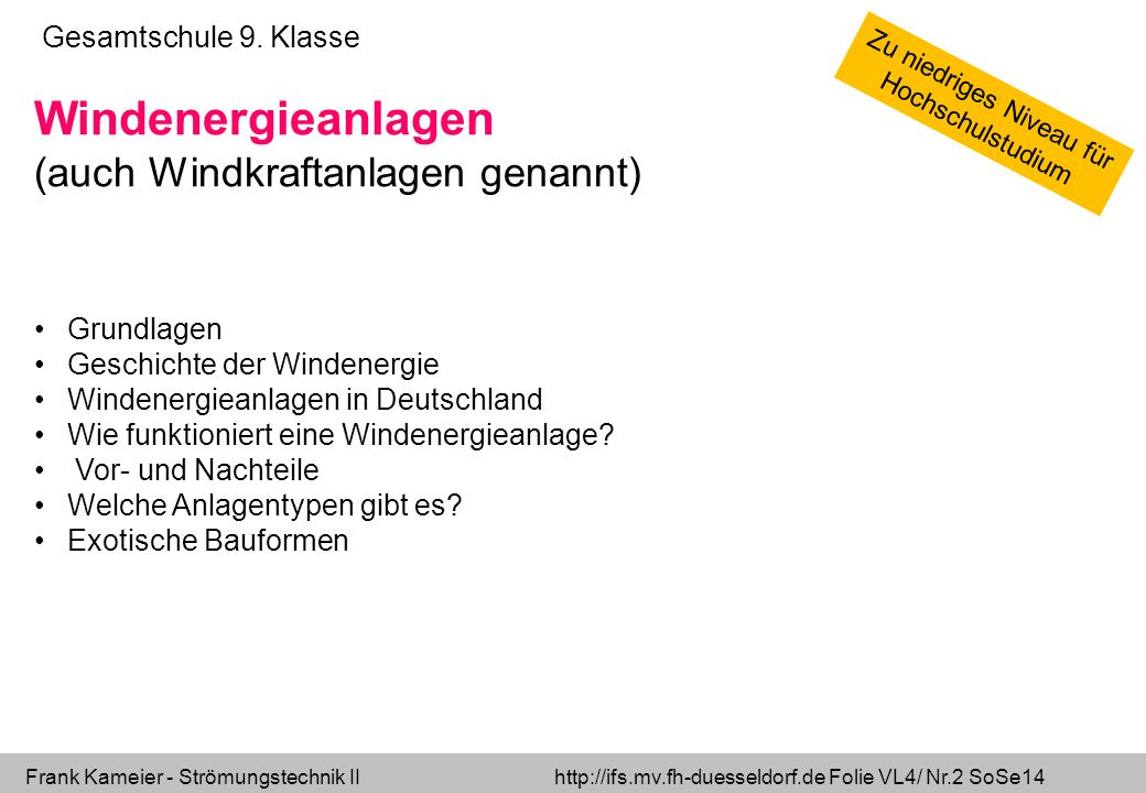 Frank Kameier - Strömungstechnik II http://ifs.mv.fh-duesseldorf.de Folie VL4/ Nr.33 SoSe14 Leistungsberechnung einer WKA (siehe auch Schade/Kunz/Paschereit/Kameier Strömungslehre, LE 6.5) Freistrahlturbine