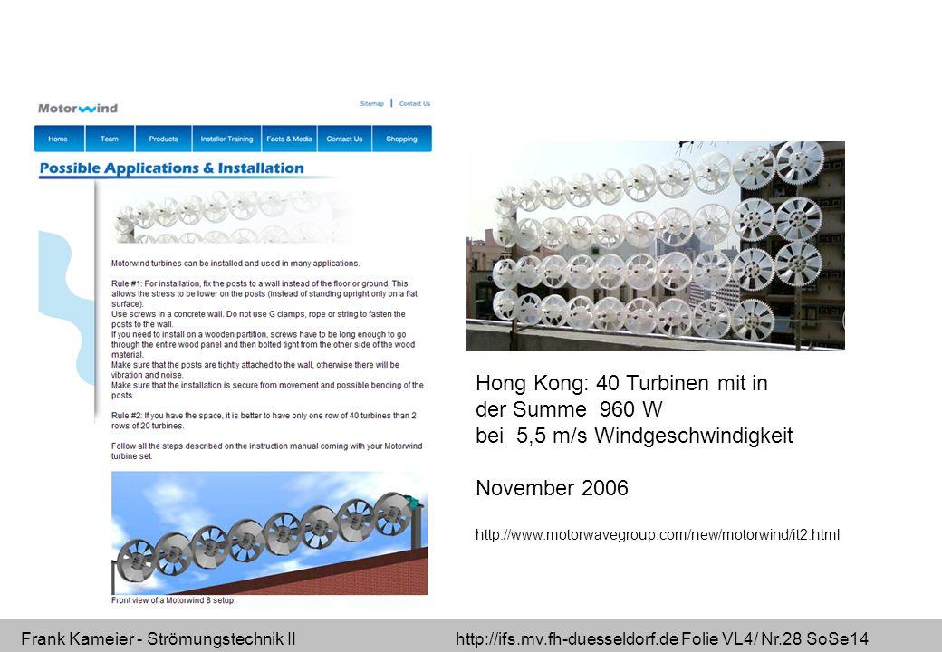Frank Kameier - Strömungstechnik II http://ifs.mv.fh-duesseldorf.de Folie VL4/ Nr.28 SoSe14 Hong Kong: 40 Turbinen mit in der Summe 960 W bei 5,5 m/s