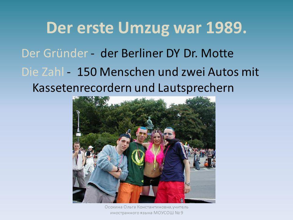 Der erste Umzug war 1989. Der Gründer - der Berliner DY Dr. Motte Die Zahl - 150 Menschen und zwei Autos mit Kassetenrecordern und Lautsprechern Осоки