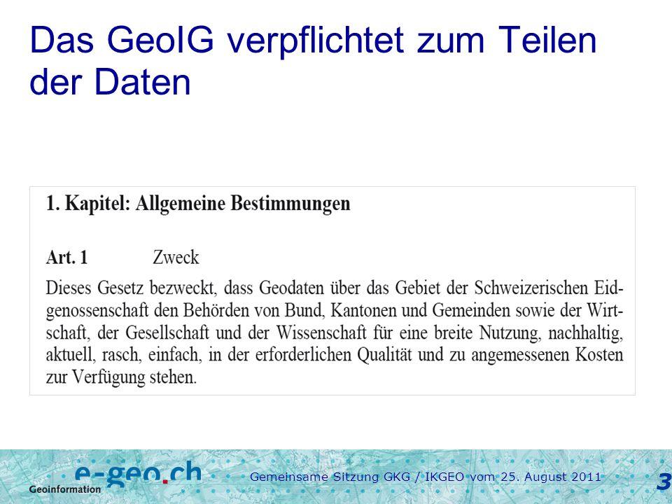 Gemeinsame Sitzung GKG / IKGEO vom 25. August 2011 3 Das GeoIG verpflichtet zum Teilen der Daten