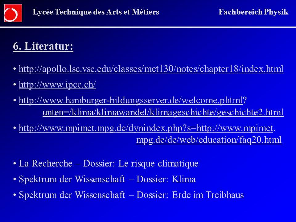 6. Literatur: http://apollo.lsc.vsc.edu/classes/met130/notes/chapter18/index.html http://www.ipcc.ch/ http://www.hamburger-bildungsserver.de/welcome.p