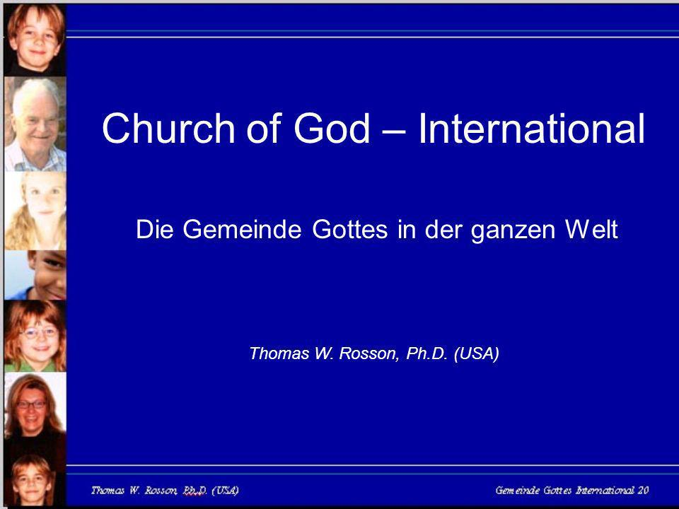 Church of God – International Thomas W. Rosson, Ph.D. (USA) Die Gemeinde Gottes in der ganzen Welt