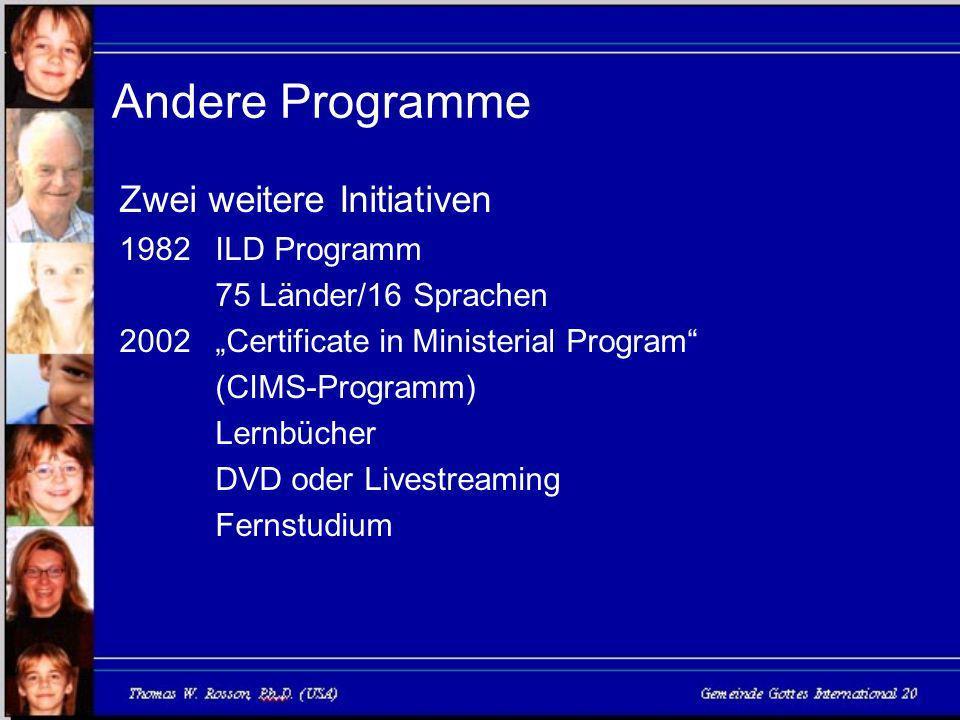 Andere Programme Zwei weitere Initiativen 1982ILD Programm 75 Länder/16 Sprachen 2002Certificate in Ministerial Program (CIMS-Programm) Lernbücher DVD oder Livestreaming Fernstudium