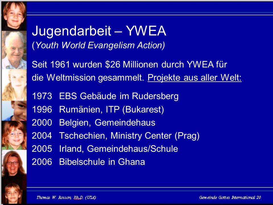 Jugendarbeit – YWEA (Youth World Evangelism Action) Seit 1961 wurden $26 Millionen durch YWEA für die Weltmission gesammelt.