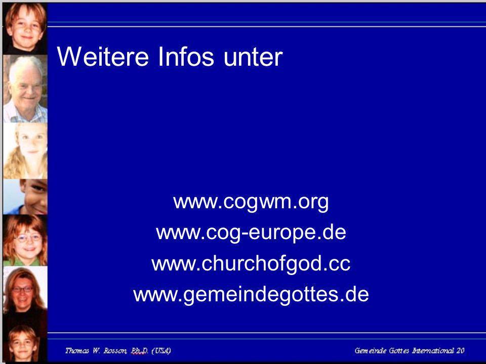 Weitere Infos unter www.cogwm.org www.cog-europe.de www.churchofgod.cc www.gemeindegottes.de