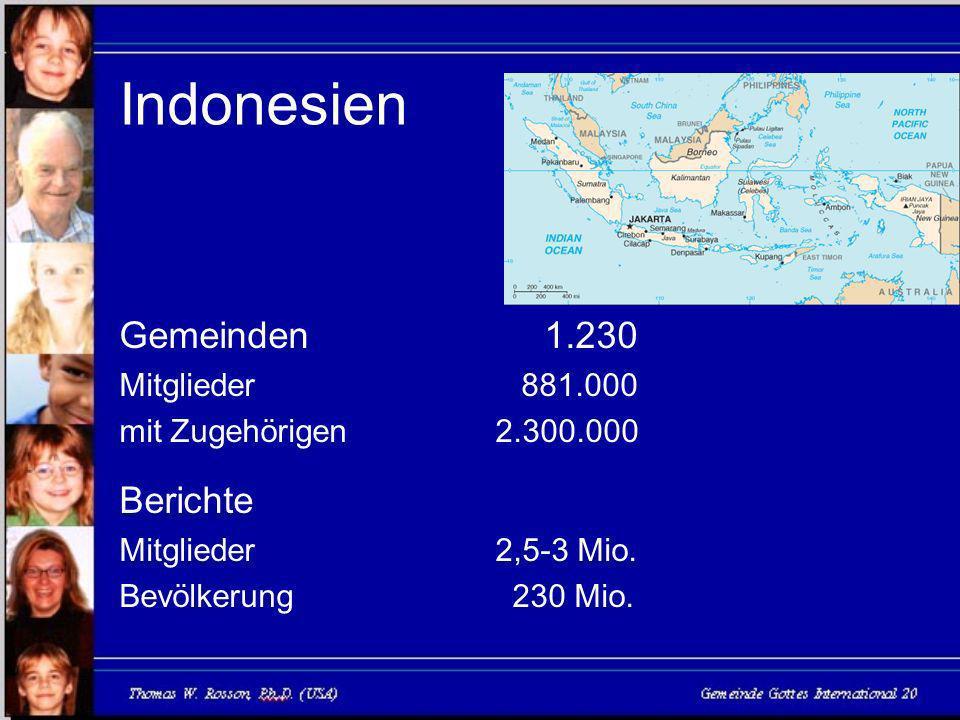 Indonesien Gemeinden 1.230 Mitglieder 881.000 mit Zugehörigen 2.300.000 Berichte Mitglieder 2,5-3 Mio.
