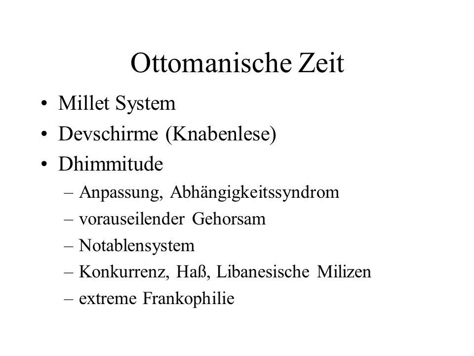 Ottomanische Zeit Millet System Devschirme (Knabenlese) Dhimmitude –Anpassung, Abhängigkeitssyndrom –vorauseilender Gehorsam –Notablensystem –Konkurre