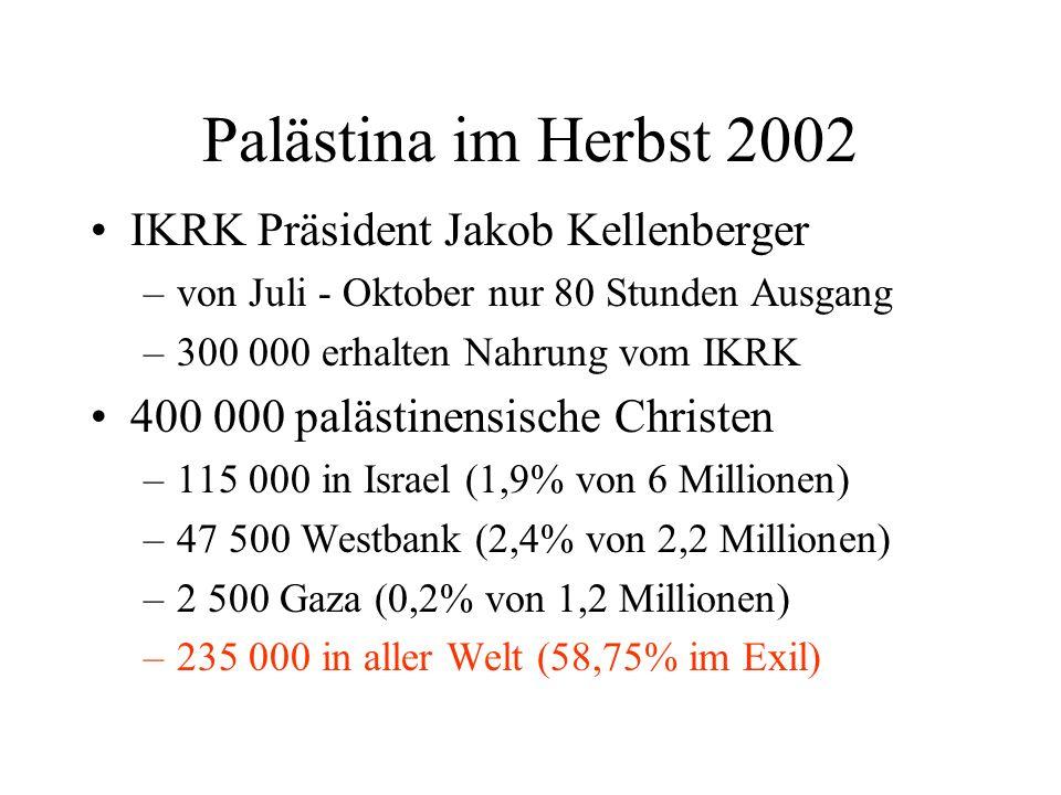 Palästina im Herbst 2002 IKRK Präsident Jakob Kellenberger –von Juli - Oktober nur 80 Stunden Ausgang –300 000 erhalten Nahrung vom IKRK 400 000 paläs