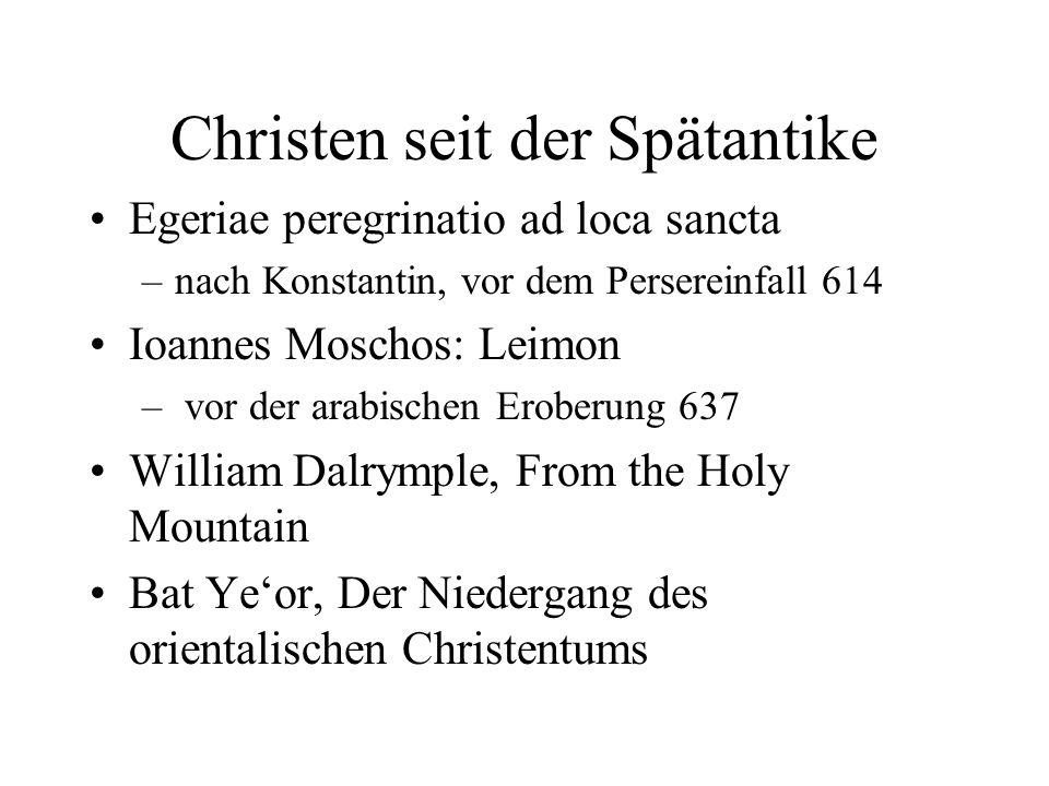 Christen seit der Spätantike Egeriae peregrinatio ad loca sancta –nach Konstantin, vor dem Persereinfall 614 Ioannes Moschos: Leimon – vor der arabisc
