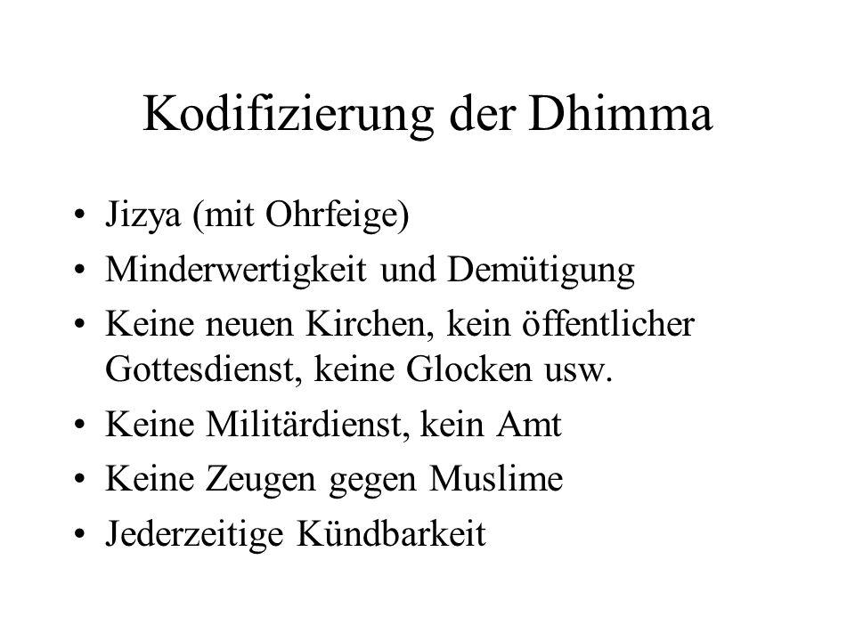 Kodifizierung der Dhimma Jizya (mit Ohrfeige) Minderwertigkeit und Demütigung Keine neuen Kirchen, kein öffentlicher Gottesdienst, keine Glocken usw.