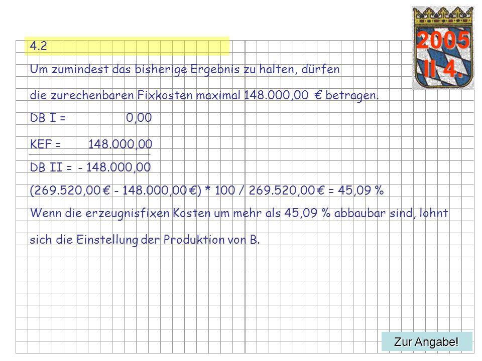 4.2 Um zumindest das bisherige Ergebnis zu halten, dürfen die zurechenbaren Fixkosten maximal 148.000,00 betragen.