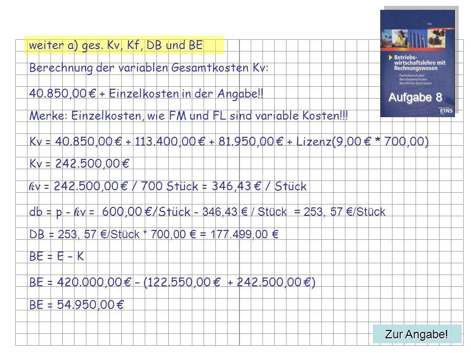 b) Möglicher Absatzrückgang.X BEP berechnen X BEP = KF/db Aufgabe 8 Zur Angabe.