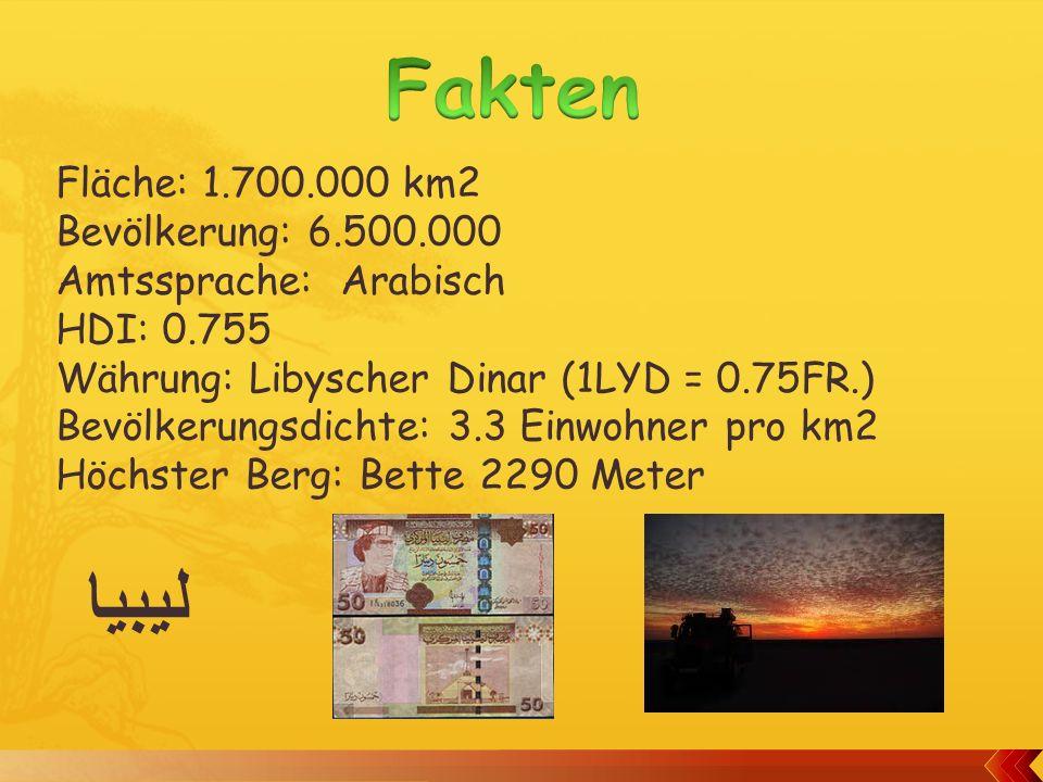 Fläche: 1.700.000 km2 Bevölkerung: 6.500.000 Amtssprache: Arabisch HDI: 0.755 Währung: Libyscher Dinar (1LYD = 0.75FR.) Bevölkerungsdichte: 3.3 Einwoh