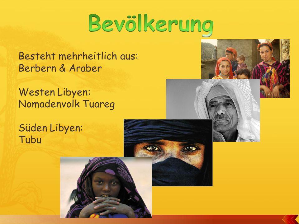 Besteht mehrheitlich aus: Berbern & Araber Westen Libyen: Nomadenvolk Tuareg Süden Libyen: Tubu