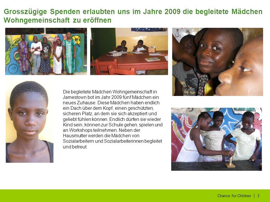 | Chance for Children3 Grosszügige Spenden erlaubten uns im Jahre 2009 die begleitete Mädchen Wohngemeinschaft zu eröffnen Die begleitete Mädchen Wohngemeinschaft in Jamestown bot im Jahr 2009 fünf Mädchen ein neues Zuhause.