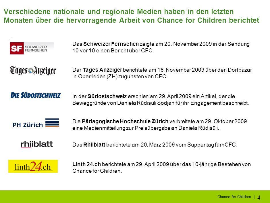 | Chance for Children 4 Verschiedene nationale und regionale Medien haben in den letzten Monaten über die hervorragende Arbeit von Chance for Children berichtet Das Schweizer Fernsehen zeigte am 20.