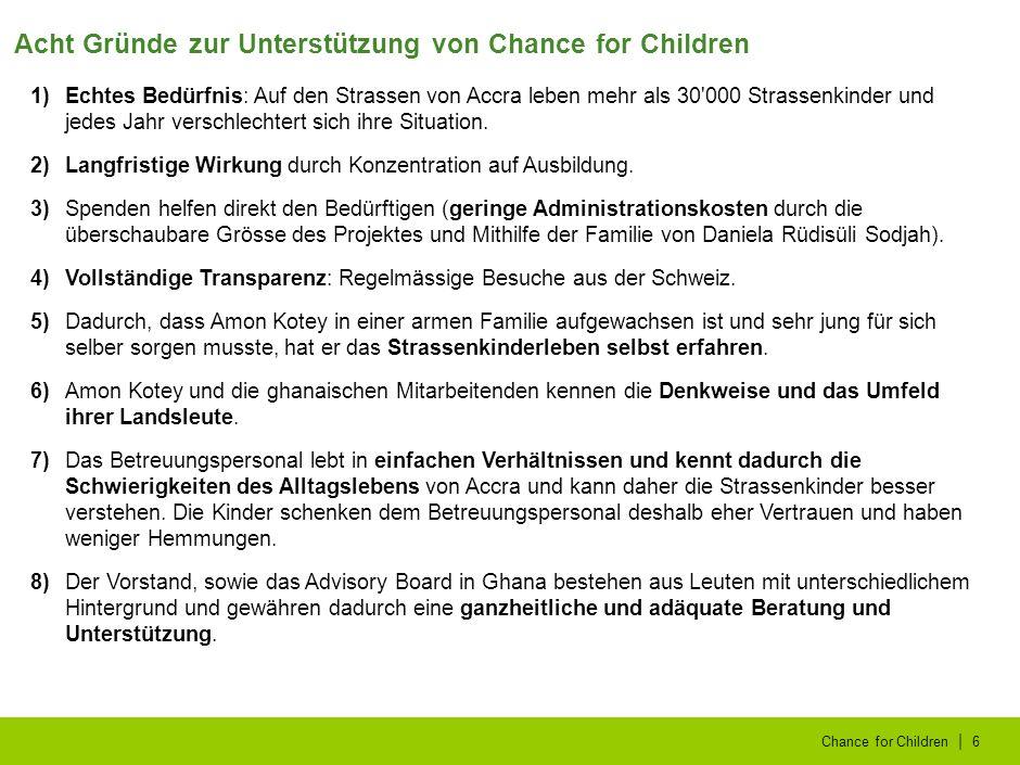   Chance for Children7 Finanzen von Chance for Children: Übersicht Einnahmen: Chance for Children wird von rund 1500 Privatpersonen, verschiedenen Kirchen, Schulen, Vereinen, Gemeinden und Firmen, mehrheitlich aus der Schweiz und dem Fürstentum Liechtenstein, aber auch aus Österreich, Deutschland und den USA unterstützt und finanziert.