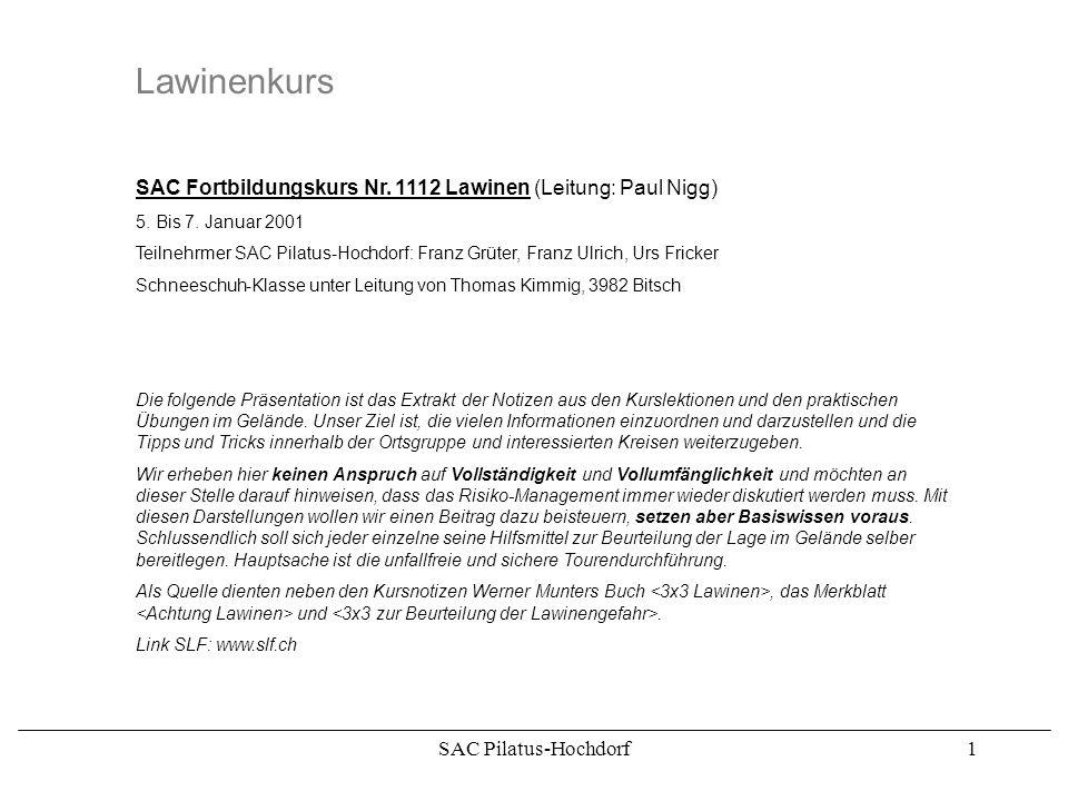 SAC Pilatus-Hochdorf11 Lawinenkurs Geländeeinschätzung Sowohl bei der Planung einer Tour, als auch im Gelände gilt es die Gefahrenzonen zu erkennen.