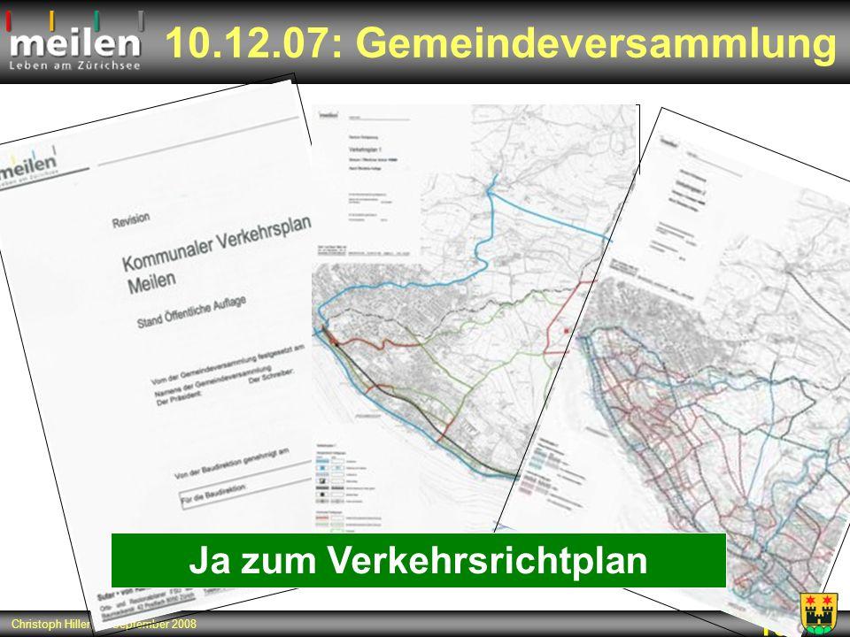 10 Christoph Hiller, 7. September 2008 10.12.07: Gemeindeversammlung Ja zum Verkehrsrichtplan