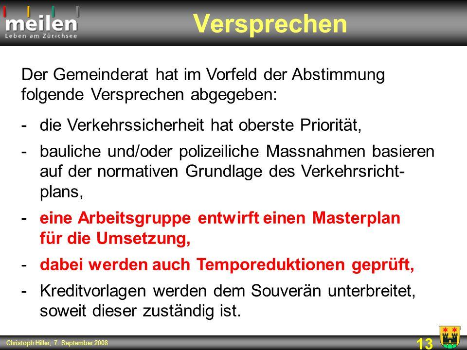 13 Christoph Hiller, 7. September 2008 Versprechen Der Gemeinderat hat im Vorfeld der Abstimmung folgende Versprechen abgegeben: -die Verkehrssicherhe