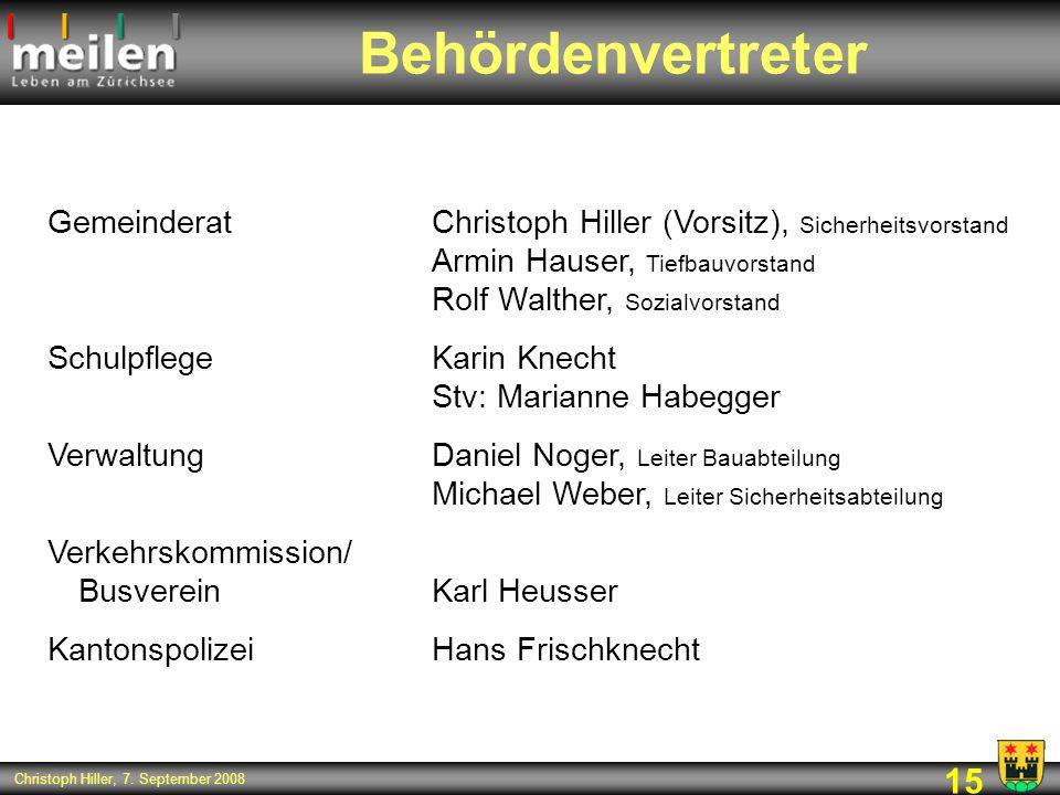 15 Christoph Hiller, 7. September 2008 Behördenvertreter GemeinderatChristoph Hiller (Vorsitz), Sicherheitsvorstand Armin Hauser, Tiefbauvorstand Rolf