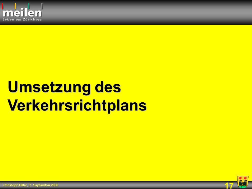 17 Christoph Hiller, 7. September 2008 Umsetzung des Verkehrsrichtplans