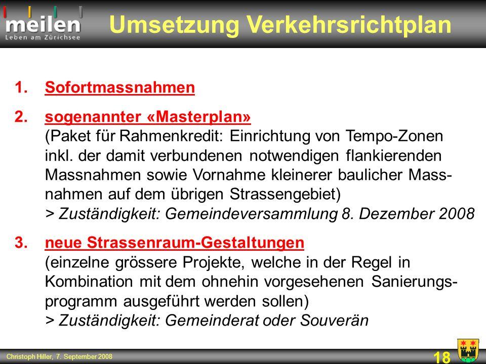 18 Christoph Hiller, 7. September 2008 1.Sofortmassnahmen 2.sogenannter «Masterplan» (Paket für Rahmenkredit: Einrichtung von Tempo-Zonen inkl. der da