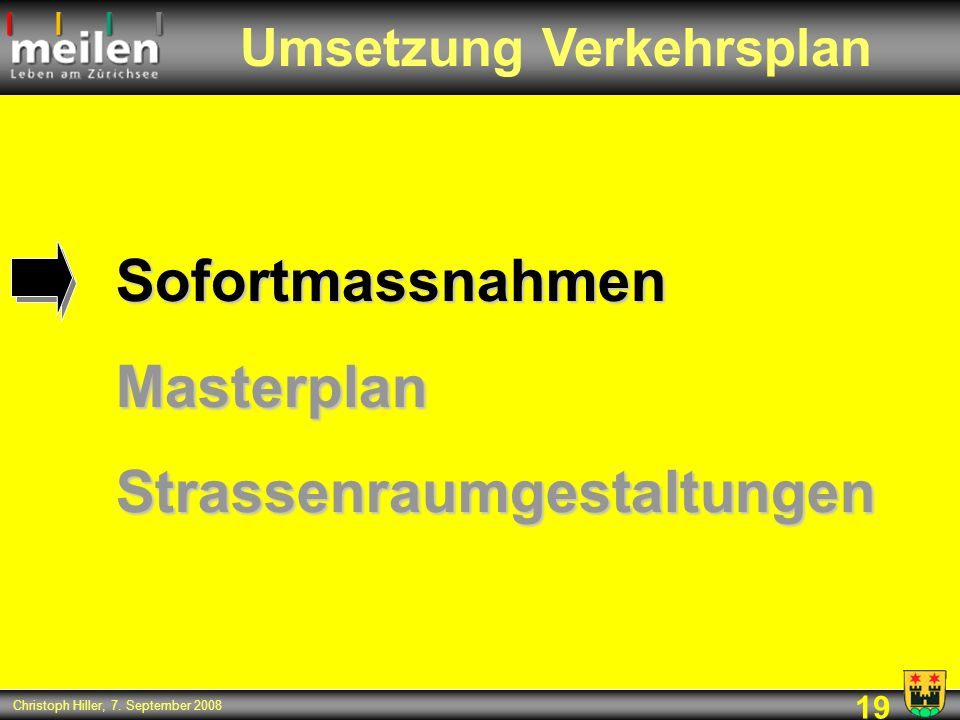 19 Christoph Hiller, 7. September 2008 SofortmassnahmenMasterplanStrassenraumgestaltungen Umsetzung Verkehrsplan