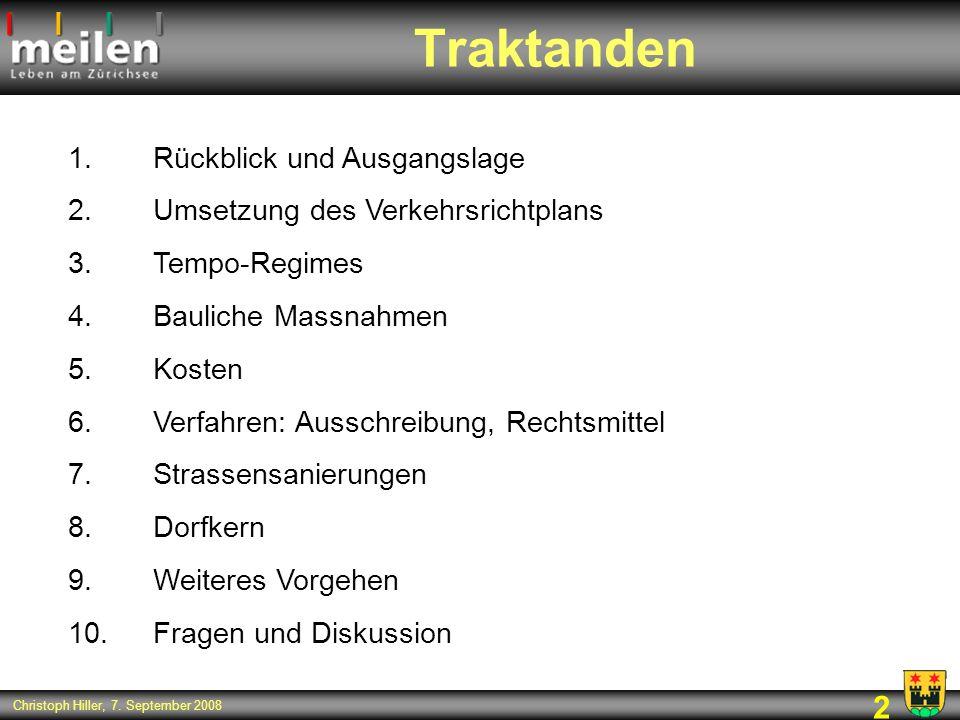 2 Christoph Hiller, 7. September 2008 Traktanden 1.Rückblick und Ausgangslage 2.Umsetzung des Verkehrsrichtplans 3.Tempo-Regimes 4.Bauliche Massnahmen