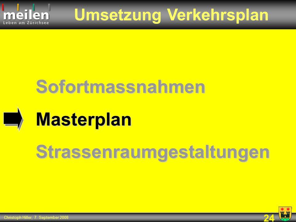 24 Christoph Hiller, 7. September 2008 SofortmassnahmenMasterplanStrassenraumgestaltungen Umsetzung Verkehrsplan