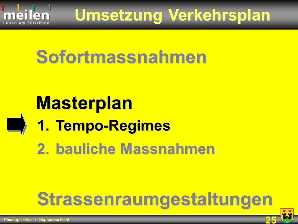 25 Christoph Hiller, 7. September 2008 Masterplan Umsetzung Verkehrsplan 1.Tempo-Regimes 2.bauliche Massnahmen Sofortmassnahmen Strassenraumgestaltung