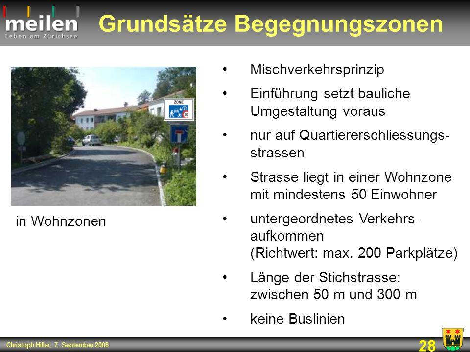 28 Christoph Hiller, 7. September 2008 Grundsätze Begegnungszonen Mischverkehrsprinzip Einführung setzt bauliche Umgestaltung voraus nur auf Quartiere