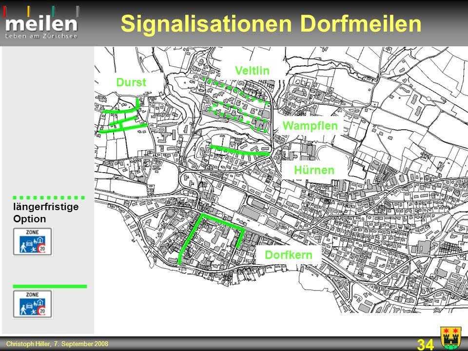 34 Christoph Hiller, 7. September 2008 Signalisationen Dorfmeilen längerfristige Option Durst Veltlin Wampflen Hürnen Dorfkern