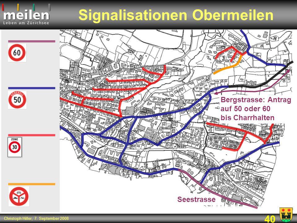 40 Christoph Hiller, 7. September 2008 Signalisationen Obermeilen Bergstrasse: Antrag auf 50 oder 60 bis Charrhalten Seestrasse