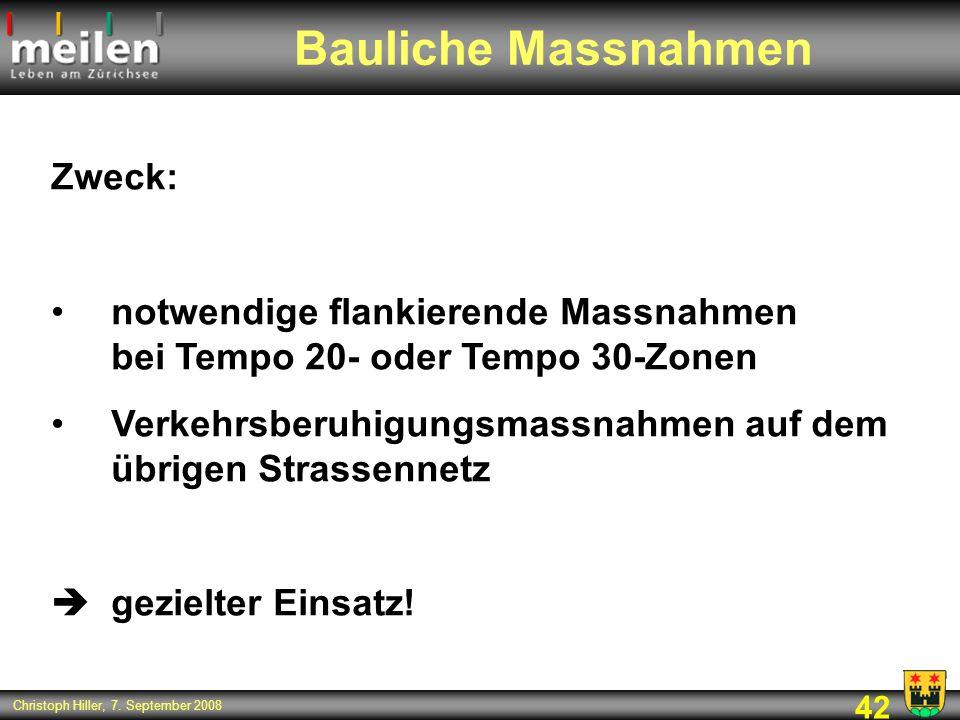 42 Christoph Hiller, 7. September 2008 Zweck: notwendige flankierende Massnahmen bei Tempo 20- oder Tempo 30-Zonen Verkehrsberuhigungsmassnahmen auf d