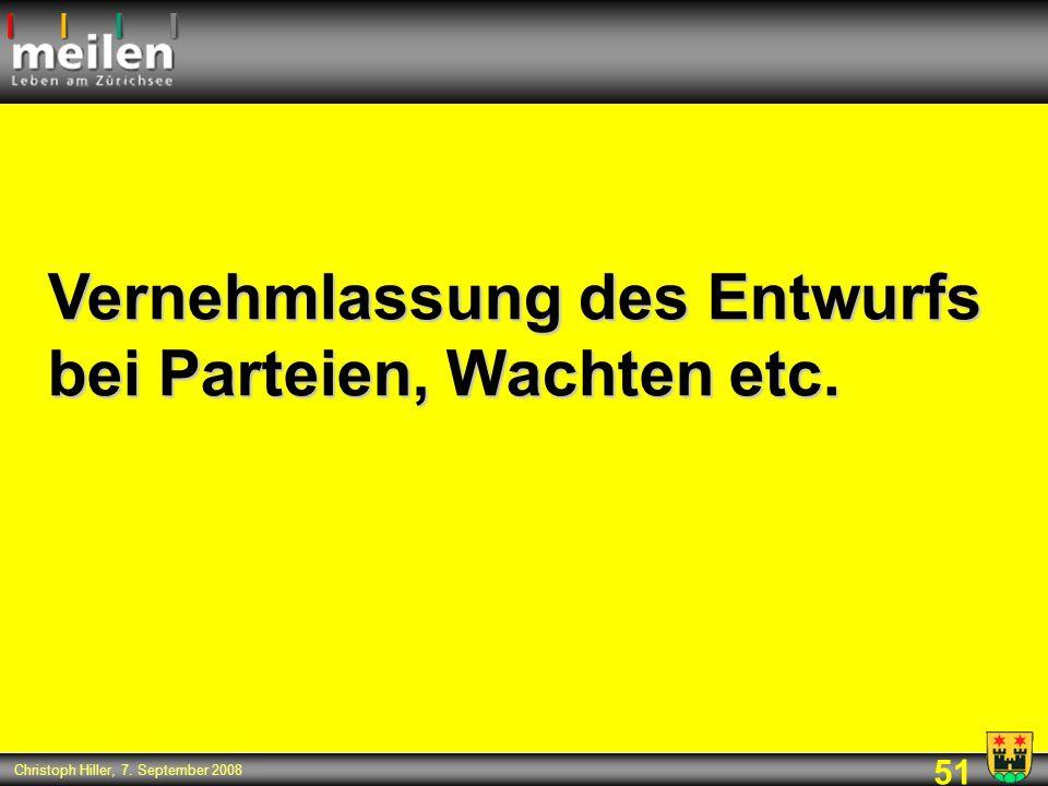 51 Christoph Hiller, 7. September 2008 Vernehmlassung des Entwurfs bei Parteien, Wachten etc.