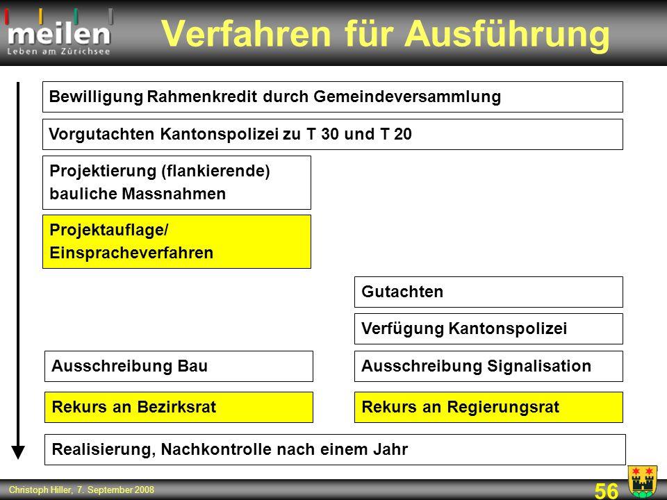 56 Christoph Hiller, 7. September 2008 Verfahren für Ausführung Bewilligung Rahmenkredit durch Gemeindeversammlung Vorgutachten Kantonspolizei zu T 30