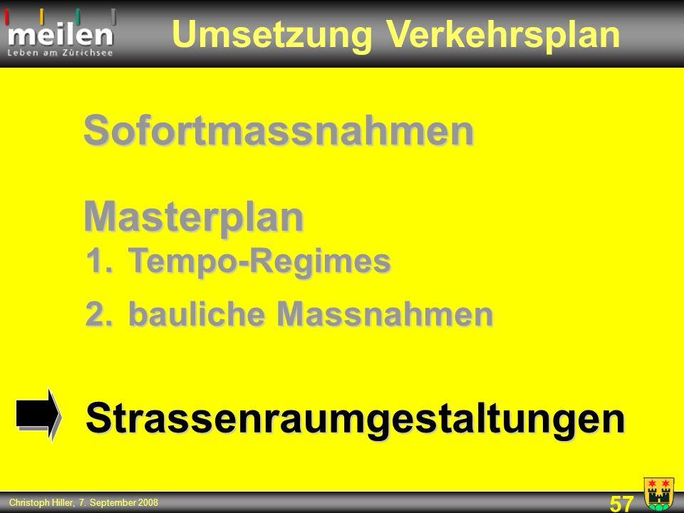57 Christoph Hiller, 7. September 2008 Masterplan Umsetzung Verkehrsplan 1.Tempo-Regimes 2.bauliche Massnahmen Sofortmassnahmen Strassenraumgestaltung