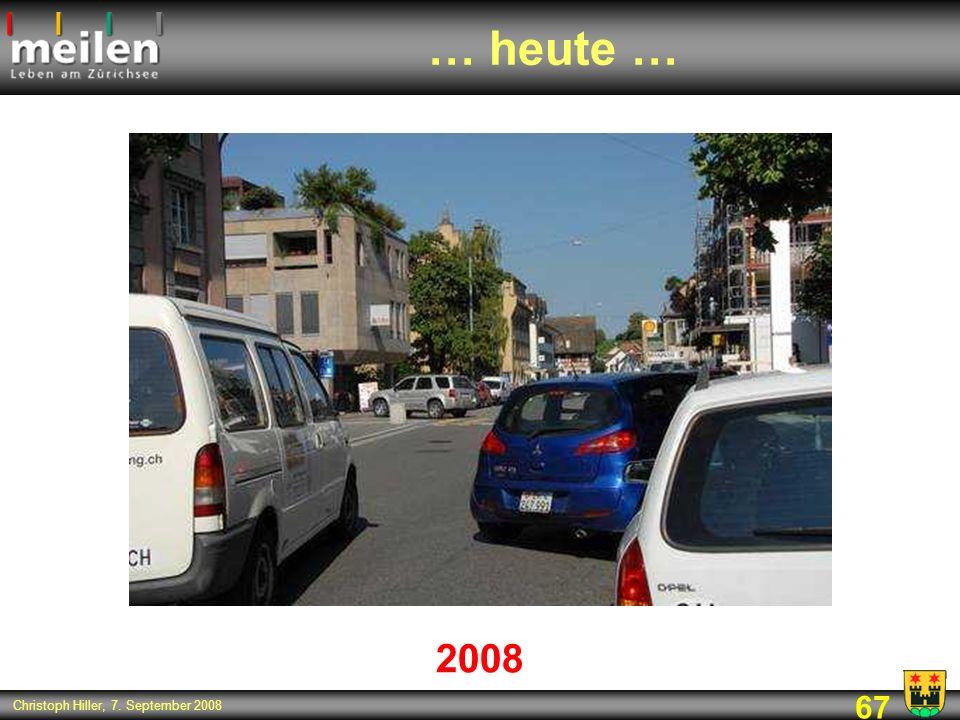 67 Christoph Hiller, 7. September 2008 … heute … 2008
